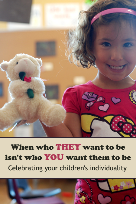 When who THEY want to be isn't who YOU wanted them to be: Celebrating children's individuality